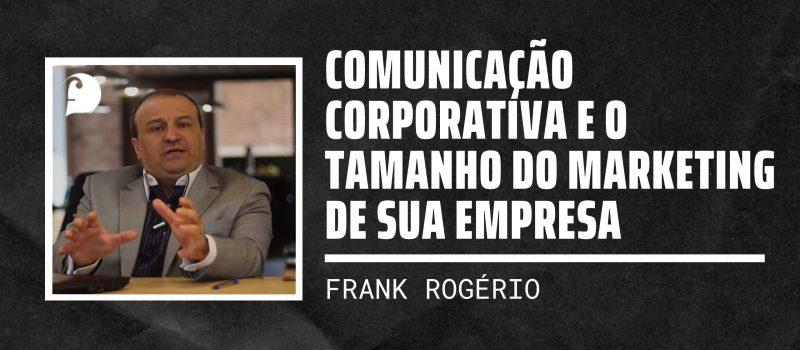 Comunicação Corporativa e o tamanho do marketing de sua empresa