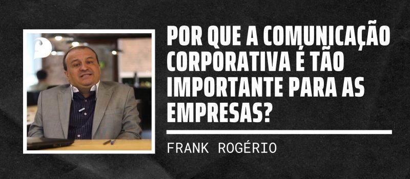 Por que a Comunicação Corporativa é tão importante para as empresas