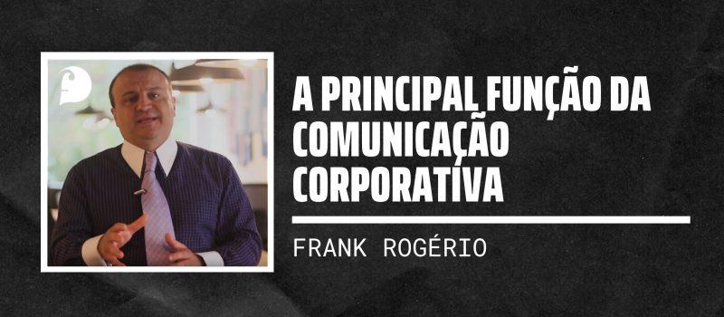 A principal função da Comunicação Corporativa