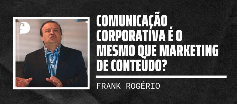 Comunicação Corporativa é o mesmo que Marketing de Conteúdo