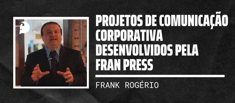 Projetos de Comunicação Corporativa desenvolvidos pela Fran Press