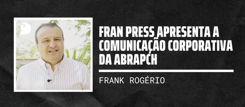 Fran Press apresenta a Comunicação Corporativa da ABRAPCH